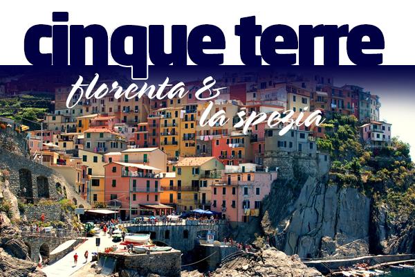 CINQUE TERRE - FLORENTA & LA SPEZIA